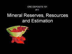 ORE DEPOSITS 101 - 11 Mineral Reserves, Resources and Estimation